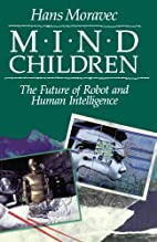 Mind Children: The Future of Robot and Human…