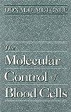 The molecular control of blood cells / Donald Metcalf