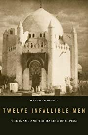 Twelve Infallible Men: The Imams and the…