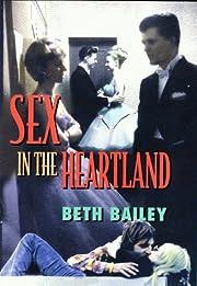 Sex in the Heartland av Beth Bailey