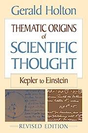 Thematic Origins of Scientific Thought:…