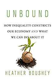 Unbound: How Inequality Constricts Our…