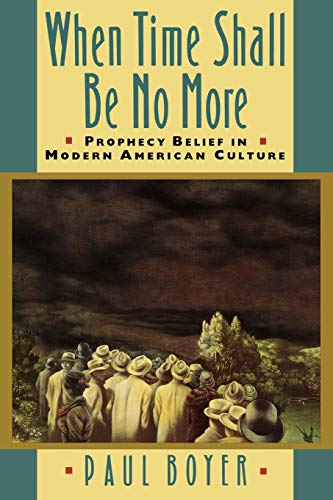 When Time Shall Be No More: Prophesy Belief In Modern American Culture, by Boyer, P.