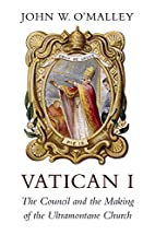 Vatican I: The Council and the Making of the…