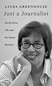 Just a Journalist: On the Press, Life, and…
