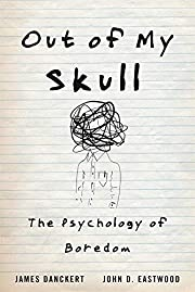 Out of my skull : the psychology of boredom…