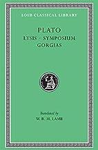 Plato: Lysis. Symposium. Gorgias. (Loeb…