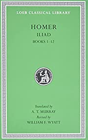 The Iliad: Volume I, Books 1-12 (Loeb…