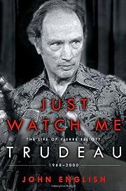 Just Watch Me: The Life of Pierre Elliott…