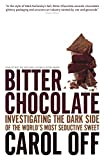 Bitter chocolate : investigating the dark side of the world's most seductive sweet / Carol Off