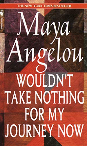Wouldn't Take Nothing for My Journey Now, Angelou, Maya