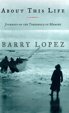 About This Life: Journeys on the Threshold of Memory, Lopez, Barry
