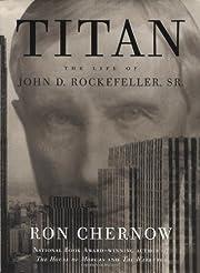Titan: The Life of John D. Rockefeller, Sr.…