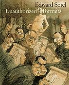 Unauthorized Portraits by Edward Sorel