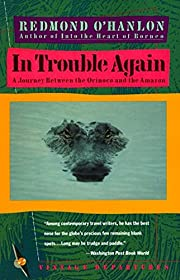 In Trouble Again: A Journey Between Orinoco…