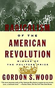 The Radicalism of the American Revolution…