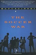 The Soccer War by Ryszard Kapuściński