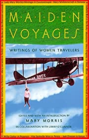 Maiden Voyages: Writings of Women Travelers…