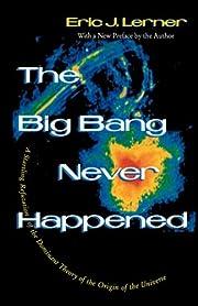 The Big Bang Never Happened: A Startling…