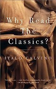 Why Read the Classics? – tekijä: Italo…