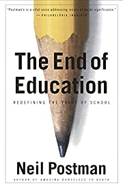 The End of Education: Redefining the Value…