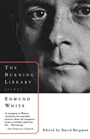 The Burning Library: Essays de Edmund White