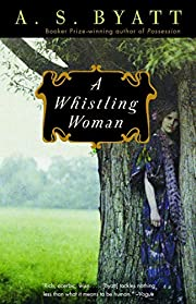 A Whistling Woman av A. S. Byatt