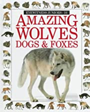 Amazing Wolves, Dogs & Foxes (Eyewitness…