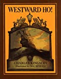 Westward ho! or, The voyages and adventures of Sir Amyas Leigh, knight of Burrough, in the county of Devon, in the reign of Her Most Glorious Majesty, Queen Elizabeth / rendered into modern English by Charles Kingsley