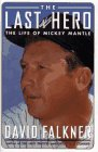 The Last Hero: The Life of Mickey Mantle by…