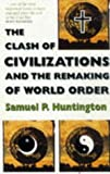 The clash of civilizations and the remaking of world order / [Samuel P. Huntington]
