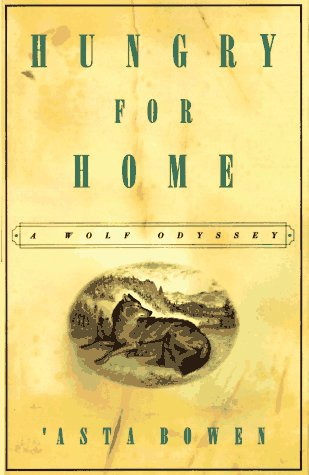 Hungry for Home: A Wolf Odyssey, 'Asta Bowen