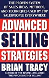 Advanced Selling Strategies: The Proven System of Sales Ideas, Methods and Techniques Used by Top Salespeople Everywhere Book