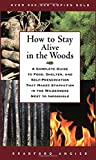 How to Stay Alive in the Woods: A Complete Guide to Food, Shelter, and Self-Preservation that Makes Starvation in the Wilderness Next to Impossible, Angier, Bradford