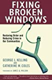 Fixing broken windows : restoring order and reducing crime in our communities / George L. Kelling, Catherine M. Coles