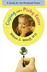 Coping with a Picky Eater : A Guide for the…