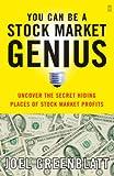 You can be a stock market genius : uncover the secret hiding places of stock market profits / Joel Greenblatt