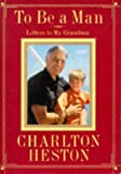 To be a man : letters to my grandson / Charlton Heston