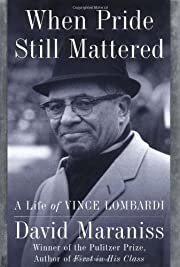 When Pride Still Mattered: A Life of Vince…
