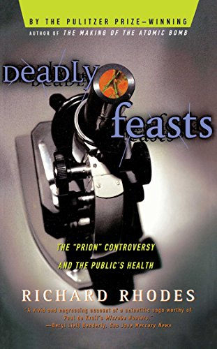 Deadly Feasts: Tracking The Secrets Of A Terrifying New Plague, by Rhodes, R