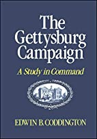 The Gettysburg Campaign : A Study in Command…