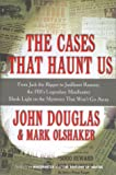 The cases that haunt us : from Jack the Ripper to JonBenet Ramsey, the FBI's legendary mindhunter sheds light on the mysteries that won't go away / John Douglas and Mark Olshaker