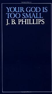 Your God Is Too Small av J. B. Phillips