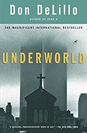 Underworld: A Novel by Don DeLillo