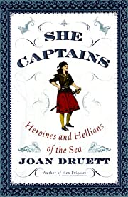She Captains: Heroines and Hellions of the…