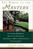 The making of the Masters : Clifford Roberts, Augusta National, and golf's most prestigious tournament / David Owen