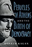 Pericles of Athens and the birth of democracy / Donald Kagan