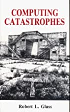 Computing Catastrophes by Robert L. Glass