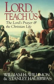 Lord, Teach Us: The Lord's Prayer & the…