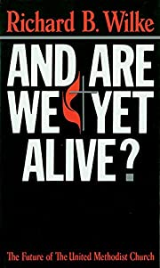 And Are We Yet Alive? por Richard B. Wilke